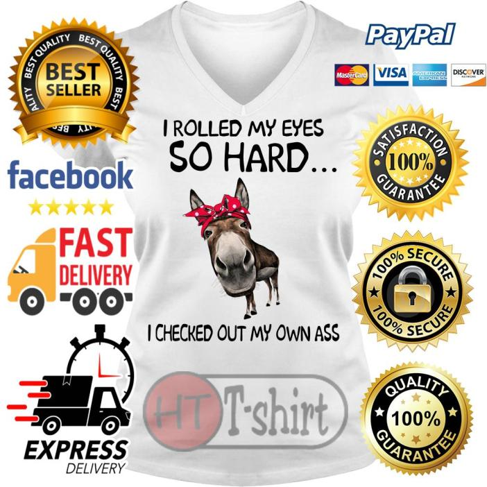 I rolled my eyes so hard I checked out my own ass V-neck t-shirt