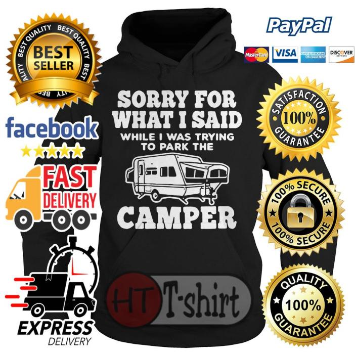 Sorry for what I said while I was trying to park the camper Hoodie