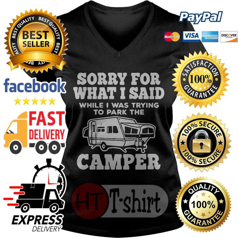 Sorry for what I said while I was trying to park the camper V-neck t-shirt
