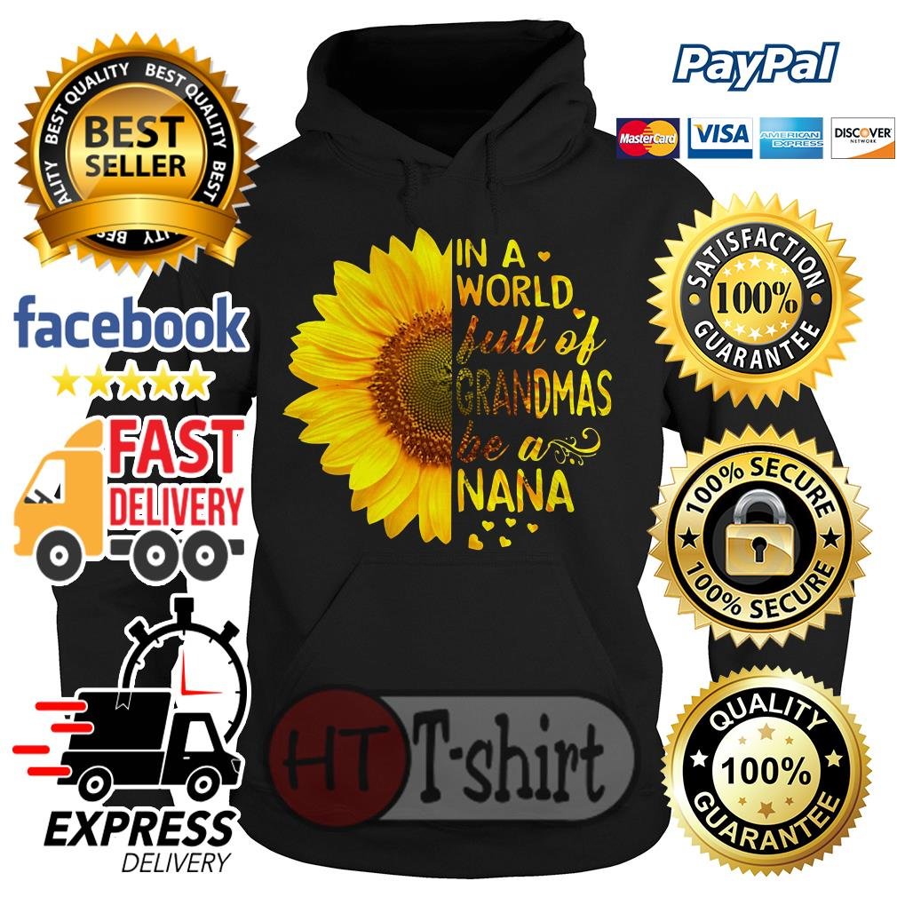Sunflower In a world full of grandmas be a Nana Hoodie