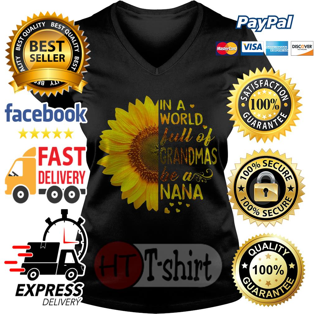 Sunflower In a world full of grandmas be a Nana V-neck t-shirt