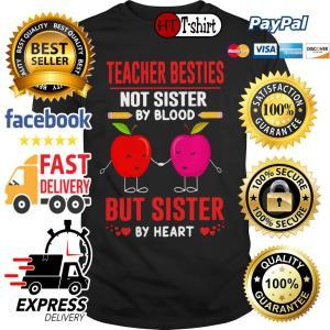 Apple Teacher besties not sister by blood but sisiter by heart shirt