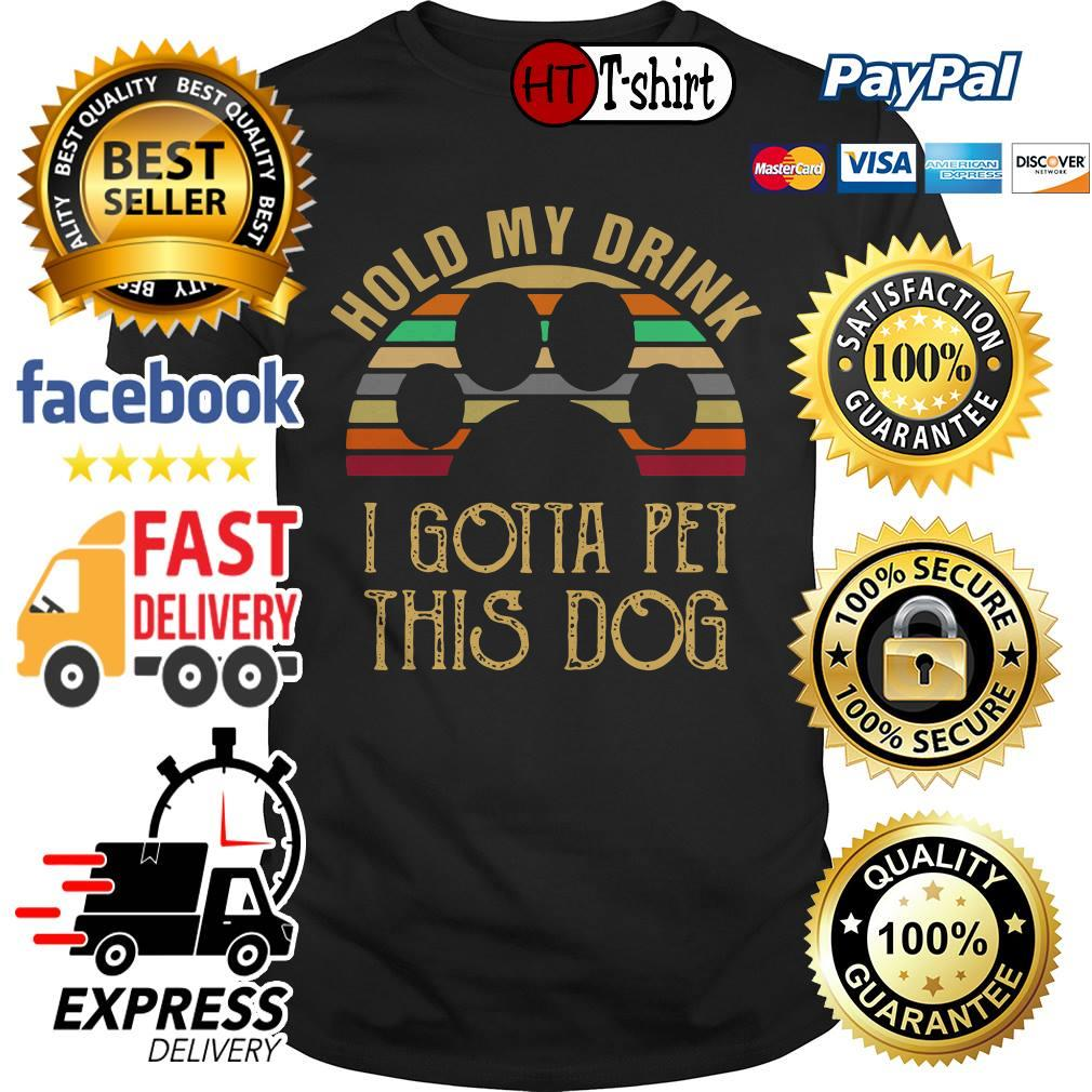 Best Vintage Hold my drink I gotta pet this dog shirt