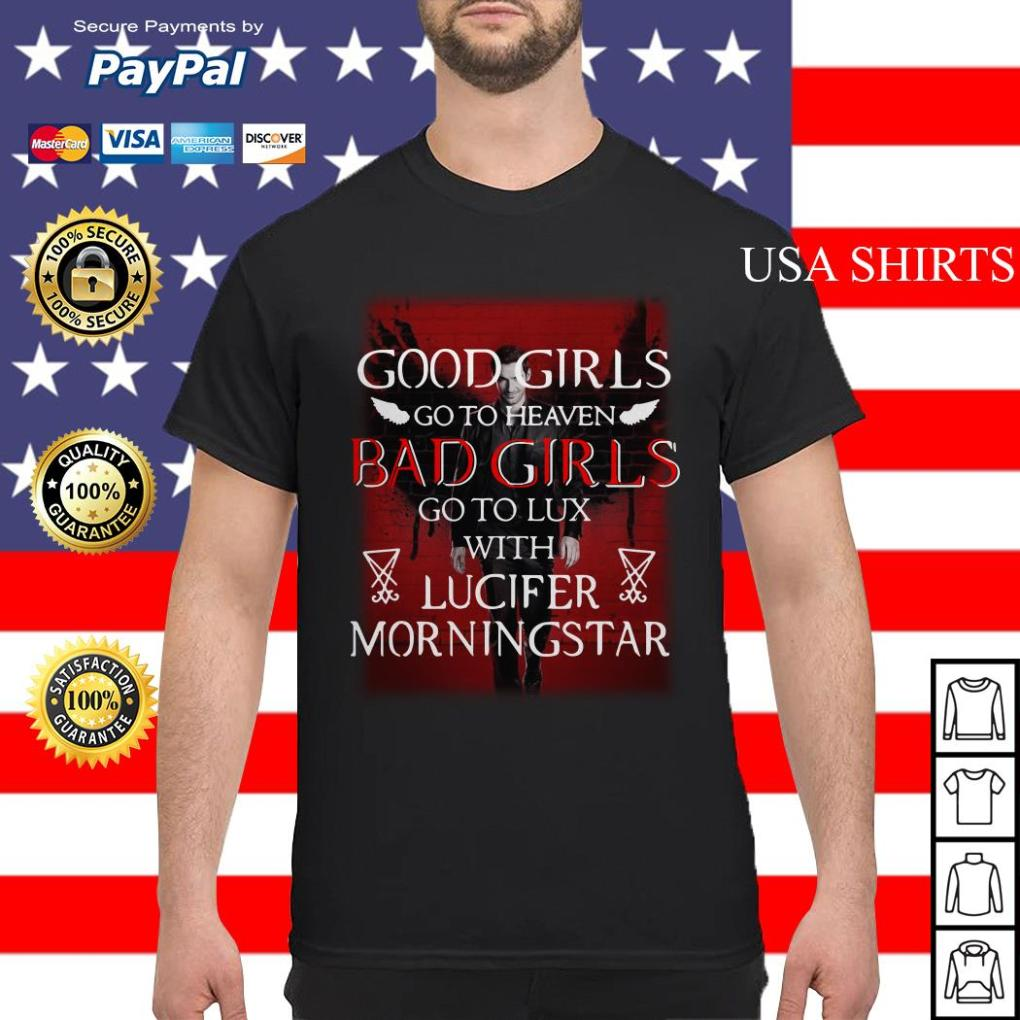Good girls go to heaven bad girls go to lux with Lucifer morningstar shirt