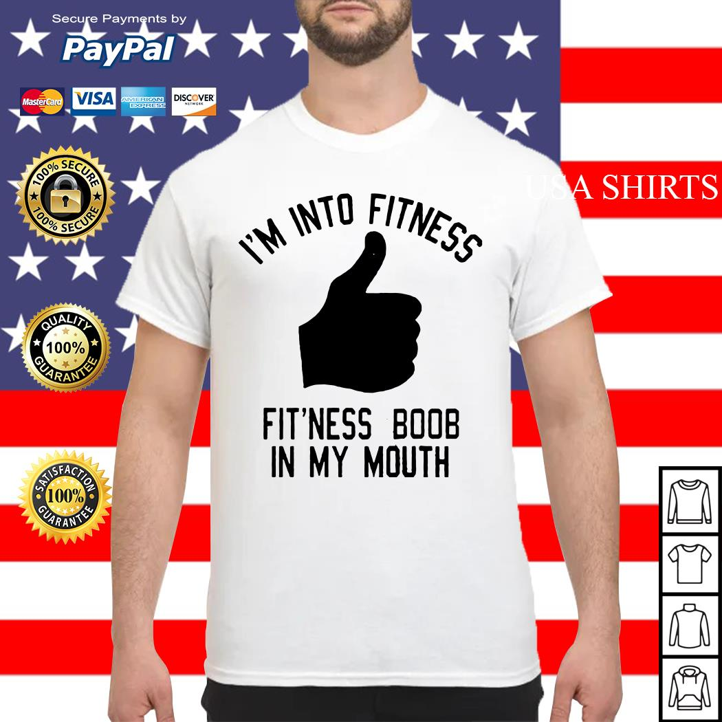 I'm into fitness fit'ness boob in my mouth shirt