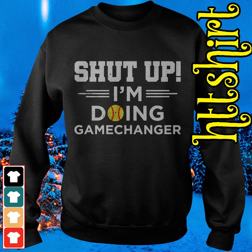 Shut up I'm doing gamechangers Sweater