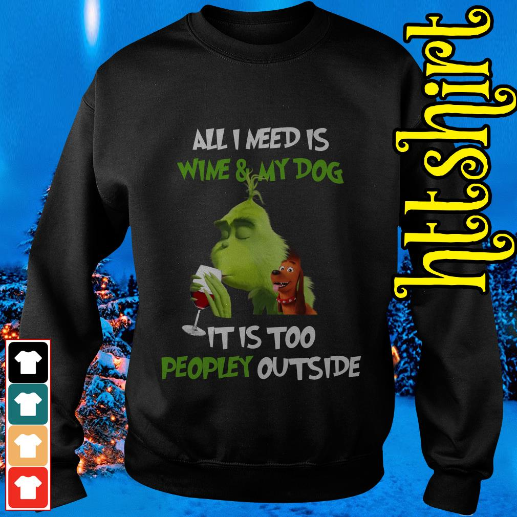 The Grinch all I need is wine and my dog it is too peopley outside Sweater