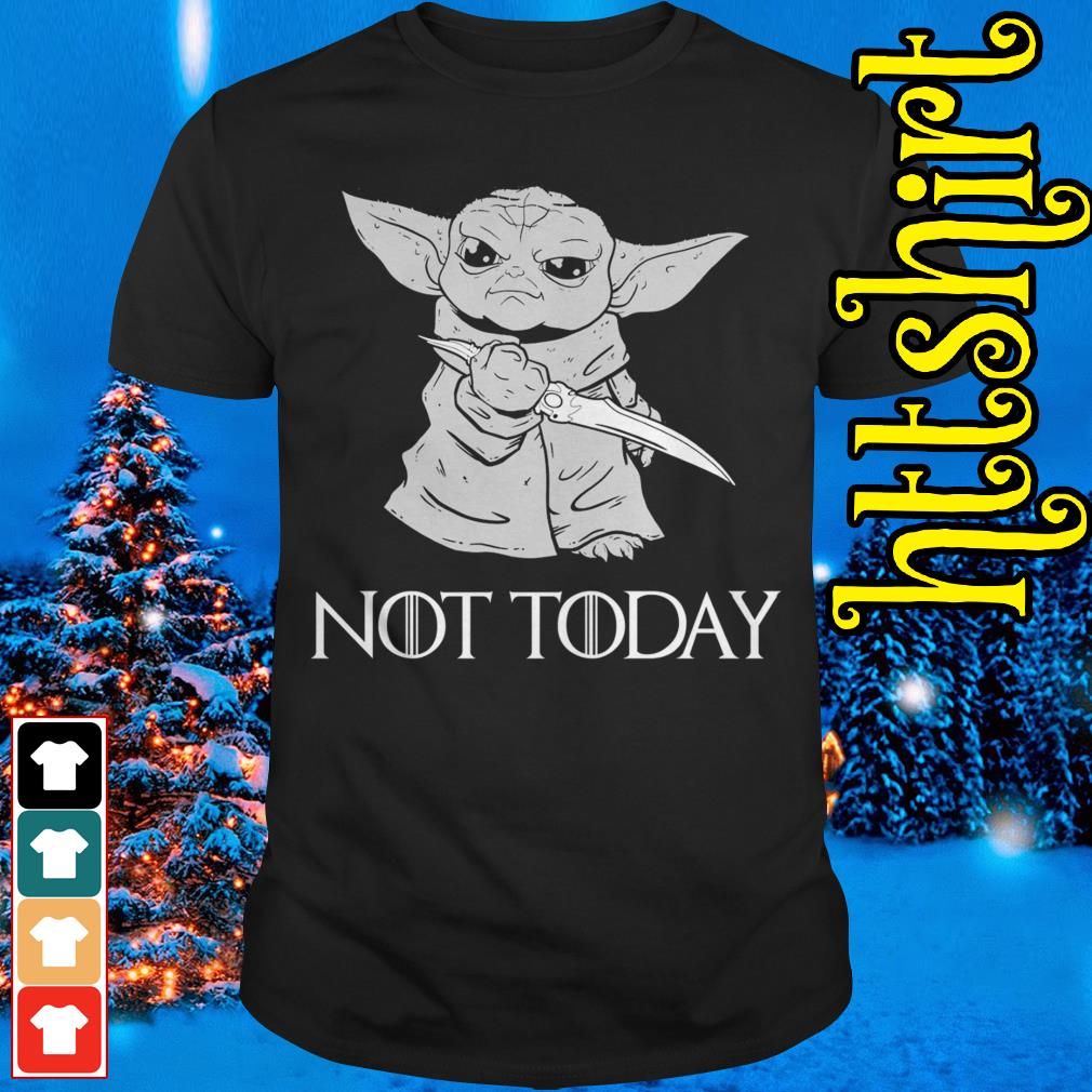 Baby Yoda not today Game of Thrones shirt