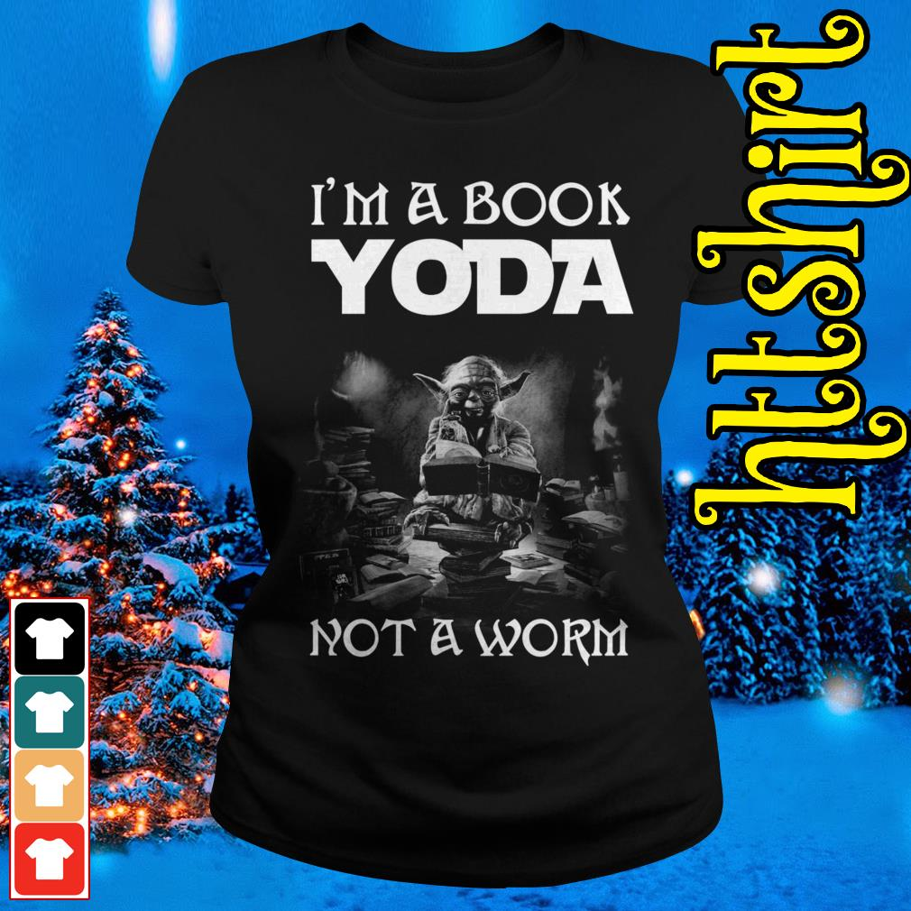I'm a book Yoda not a worm Ladies tee