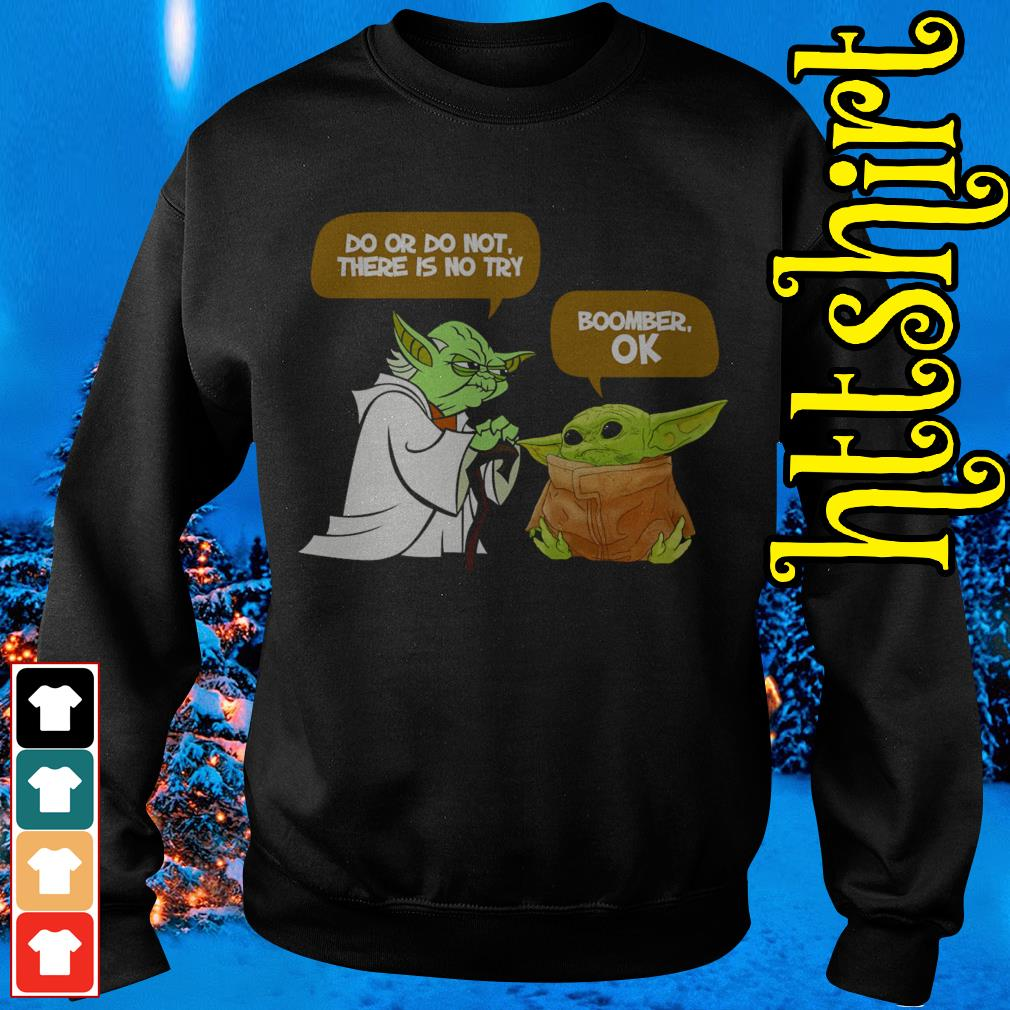Master Yoda Do or do not there is no try Baby Yoda Boomer OK Sweater