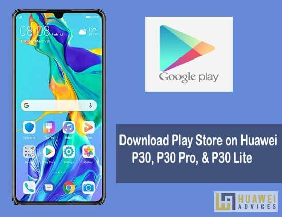 Download Install Google Play Store On Huawei P30 P30 Pro P30