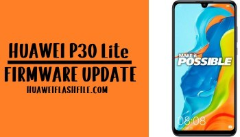 How to Flash Huawei P30 Lite Stock Firmware- Huawei Firmware