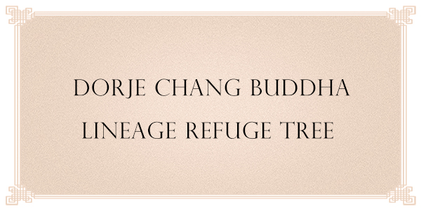 DORJE CHANG BUDDHA LINEAGE REFUGE TREE