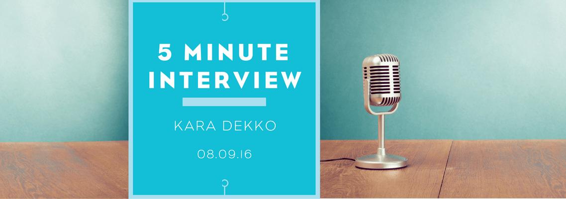 5 minutes with Kara Dekko