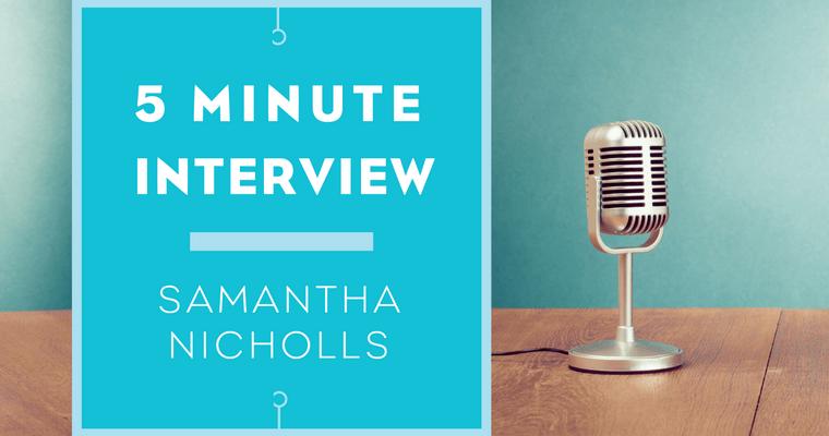 5 minutes with Samantha Nicholls