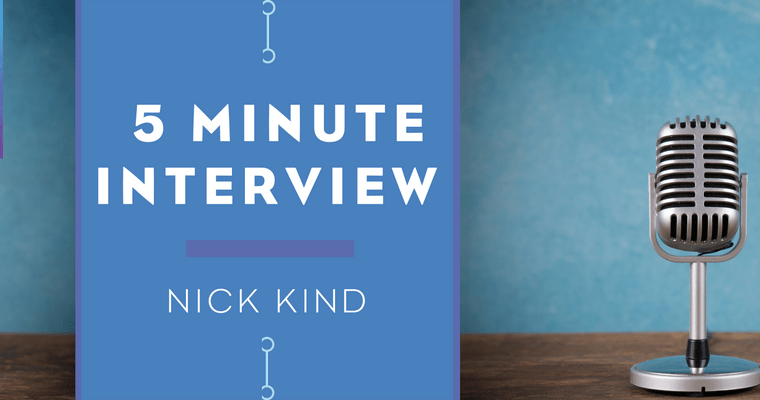 5 Minute Interview with Nick Kind