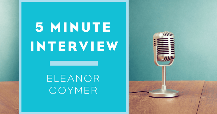 5 Minute Interview with Eleanor Goymer