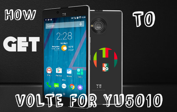 HOW TO GET VoLTE IN YUPHORIA (YU5010 & YU5010A)