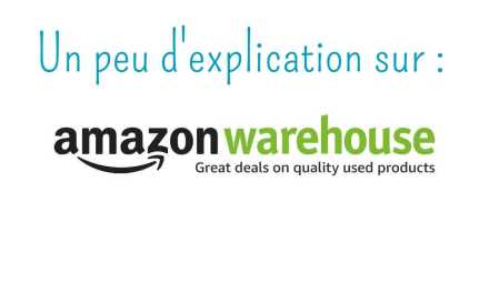 Amazon Warehouse, un peu d'explication