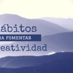 10 Hábitos para fomentar tu creatividad