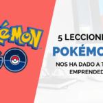 5 Lecciones que Pokemon Go nos ha dado Todos los Emprendedores