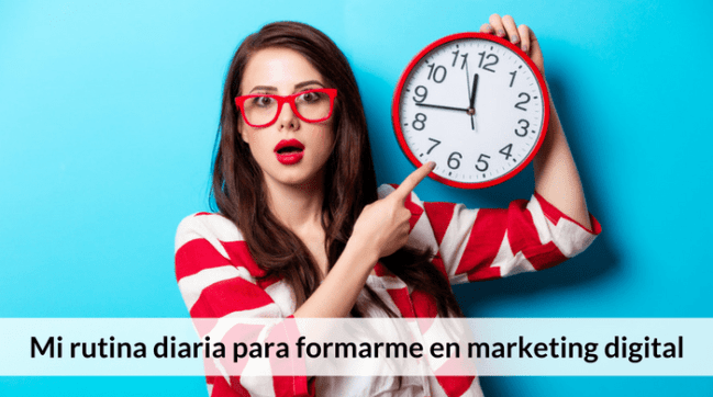 Mi rutina diaria para formarme en marketing digital