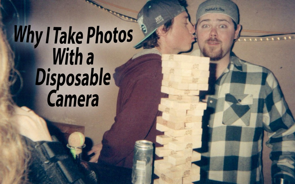 Why I Take Photos With a Disposable Camera
