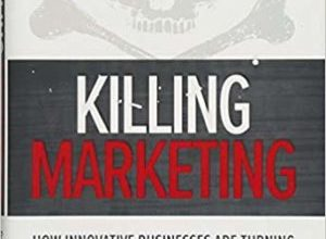 Photo of Killing Marketing: How Innovative Businesses Are Turning Marketing Cost Into Profit
