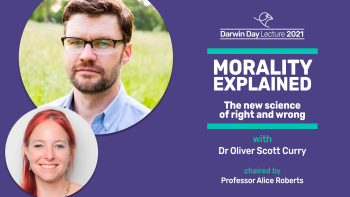 The Darwin Day Lecture 2021, with Dr Oliver Scott Curry on Morality Explained: The New Science of Right and Wrong. Chaired by Professor Alice Roberts.