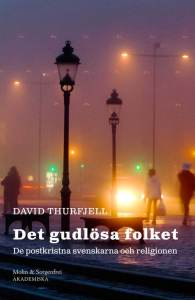 David Thurfjell Det gudlösa folket. De postkristne svenskarna och religionen Simon & Sorgenfrei