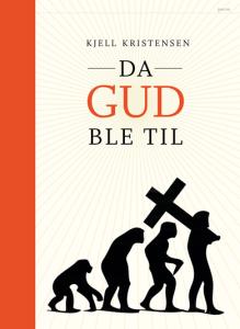 Kjell Kristensen Da Gud ble til Pax forlag 2015
