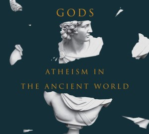 Tim Whitmarsh Battling the Gods: Atheism in the Ancient World 2016