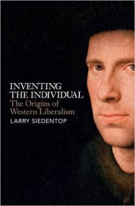 Larry Siedentop: Inventing the Individual. The Origin of Western Liberalism