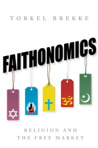 Torkel Brekke: Faithonomics - Religion and the Free Market Hurst, 2016