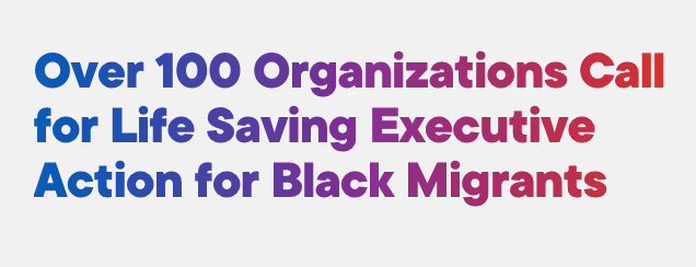 The Clinic Joins Over 100 Organizations Call for Life Saving Executive Action for Black Migrants