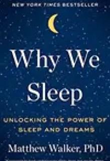 Why We Sleep - Unlocking the Power of Sleep and Dreams by Matthew Walker, PhD