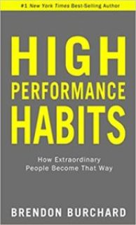 """""""High-Performance Habits: How Extraordinary People Become That Way"""" by Brendon Burchard"""