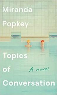 Topics of Conversation: A novel by Miranda Popkey