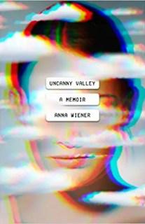 Uncanny Valley: A Memoir by Anna Wiener