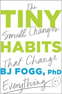 """Tiny Habits: The Small Changes That Change Everything"" by BJ Fogg"