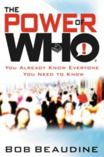 The Power Of Who by Bob Beaudine: You Already Know Everyone You Need to Know