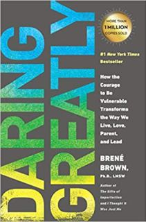 Daring Greatly: How the Courage to Be Vulnerable Transforms the Way We Live, Love, Parent, and Lead by Brené Brown