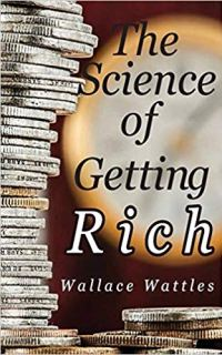 The Science of Getting Rich, by Wallace Wattles