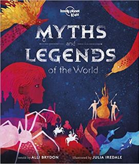 Myths and Legends of the World (Lonely Planet Kids) by by Lonely Planet Kids (Author), Alli Brydon (Author), Julia Iredale (Illustrator)