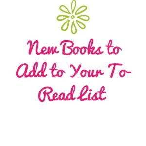 New Books to Add to Your To-Read List o