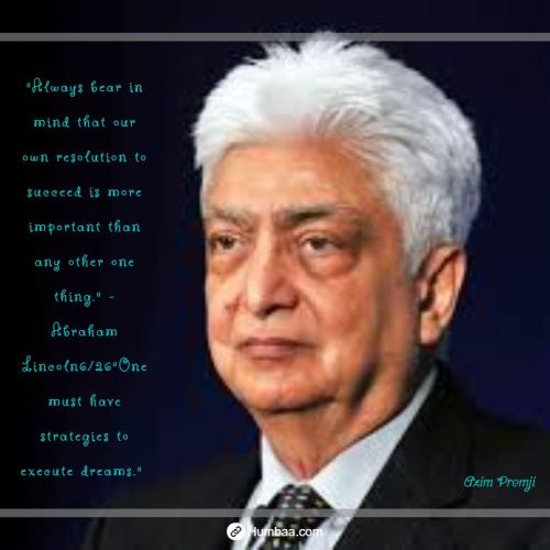 """""""Always bear in mind that our own resolution to succeed is more important than any other one thing."""" - Abraham Lincoln6/26""""One must have strategies to execute dreams."""" by Azim premji on humbaa"""