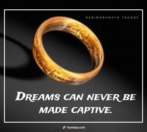Dreams can never be made captive. By Rabindranath Tagore on Humbaa.com