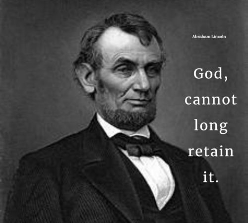 God, cannot long retain it. By Abraham Lincoln on Humbaa.com