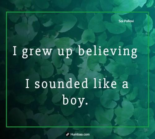 I grew up believing I sounded like a boy. By Sai Pallavi on Humbaa