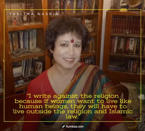 """I write against the religion because if women want to live like human beings, they will have to live outside the religion and Islamic law."" by Taslima Nasrin on humbaa"